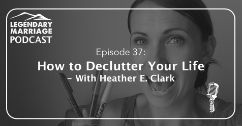 Episode 37: How to Declutter Your Life | Heather Clark
